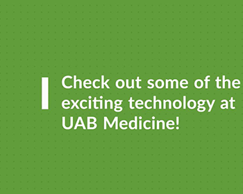 VIDEO: Exciting Technology at UAB Medicine