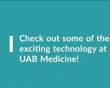 VIDEO: More Exciting Technology at UAB Medicine